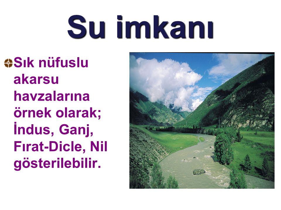 Su imkanı Sık nüfuslu akarsu havzalarına örnek olarak; İndus, Ganj, Fırat-Dicle, Nil gösterilebilir.