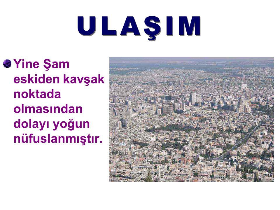 ULAŞIM Yine Şam eskiden kavşak noktada olmasından dolayı yoğun nüfuslanmıştır.