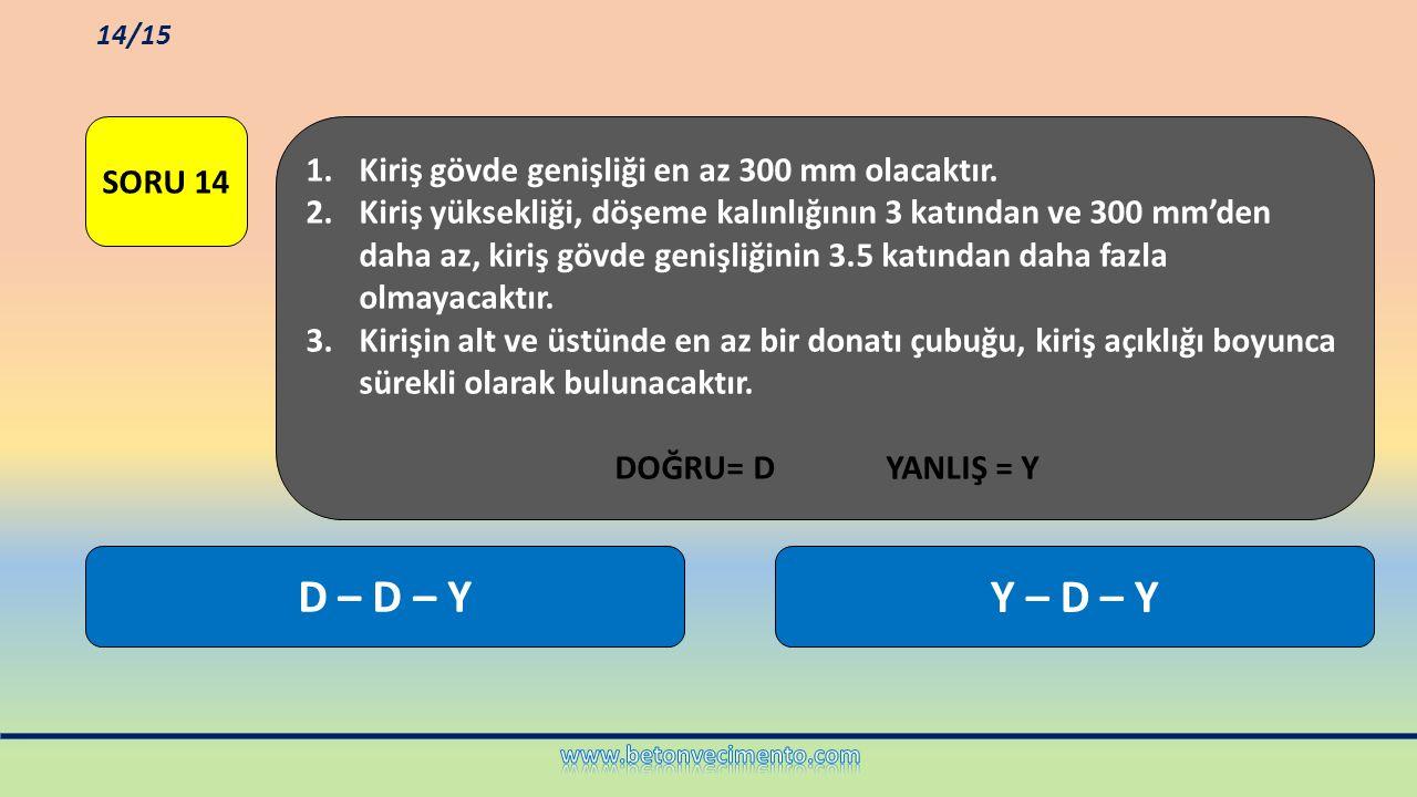 D – D – Y Y – D – Y Kiriş gövde genişliği en az 300 mm olacaktır.