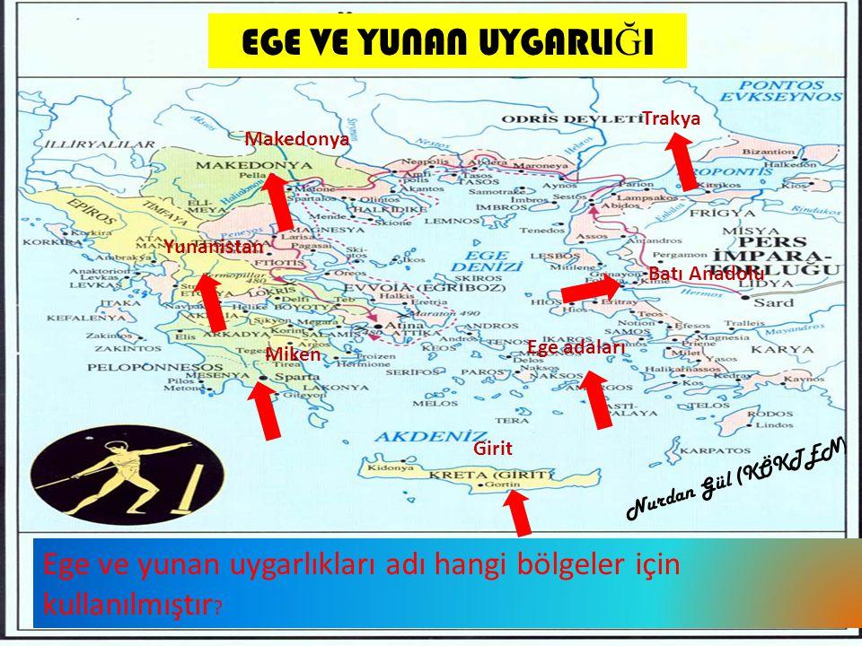 EGE VE YUNAN UYGARLIĞI Trakya. Makedonya. Yunanistan. Batı Anadolu. Ege adaları. Miken. Girit.