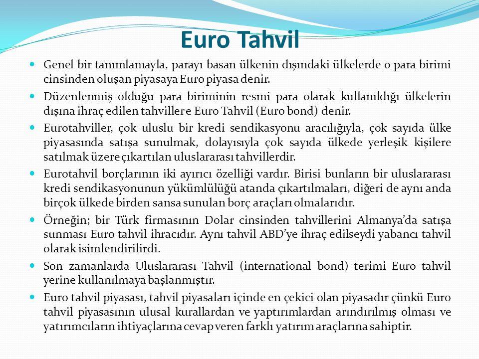 Euro Tahvil Genel bir tanımlamayla, parayı basan ülkenin dışındaki ülkelerde o para birimi cinsinden oluşan piyasaya Euro piyasa denir.