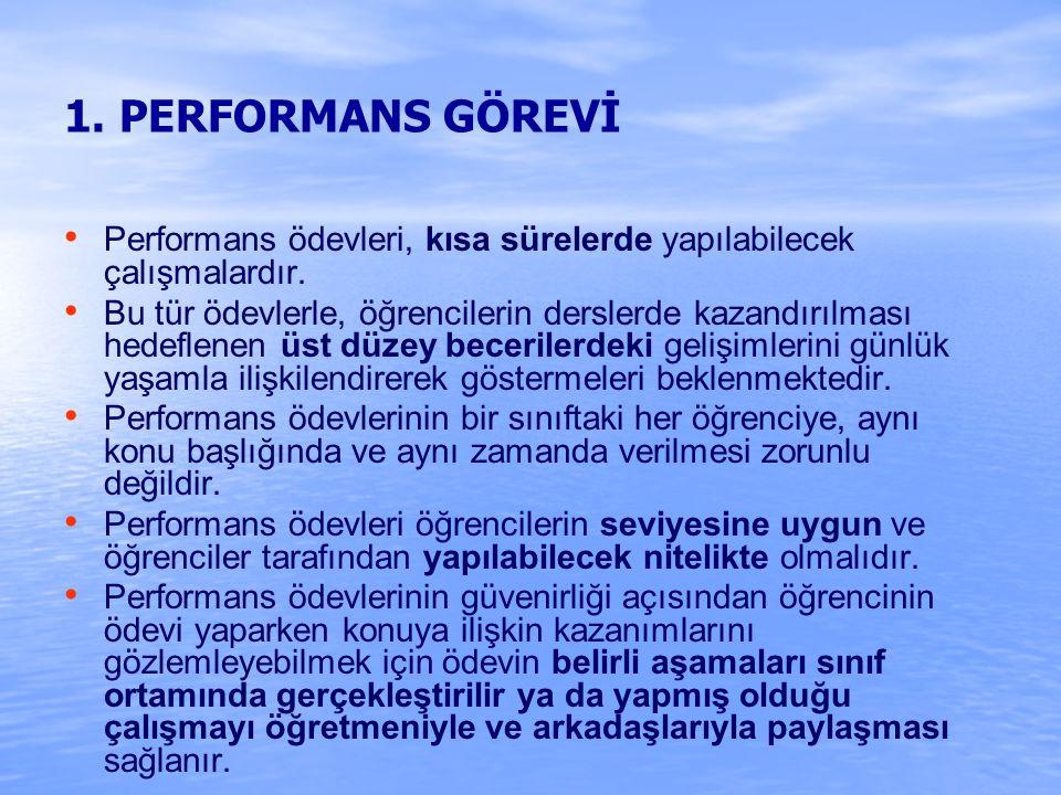 1. PERFORMANS GÖREVİ Performans ödevleri, kısa sürelerde yapılabilecek çalışmalardır.