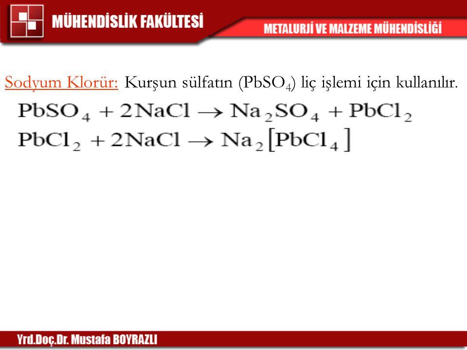 Sodyum Klorür: Kurşun sülfatın (PbSO4) liç işlemi için kullanılır.