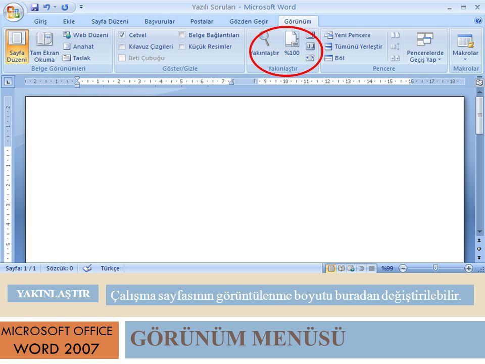 YAKINLAŞTIR Çalışma sayfasının görüntülenme boyutu buradan değiştirilebilir. MICROSOFT OFFICE. WORD 2007.