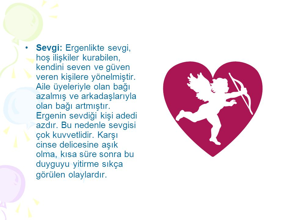 Sevgi: Ergenlikte sevgi, hoş ilişkiler kurabilen, kendini seven ve güven veren kişilere yönelmiştir.