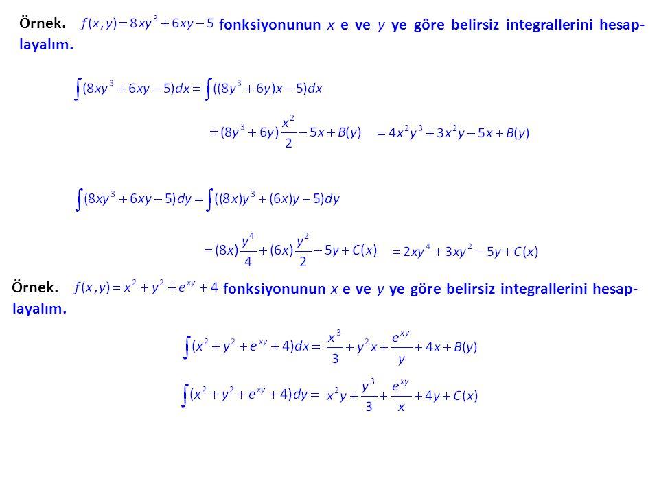 Örnek. fonksiyonunun x e ve y ye göre belirsiz integrallerini hesap-layalım. fonksiyonunun x e ve y ye göre belirsiz integrallerini hesap-layalım.