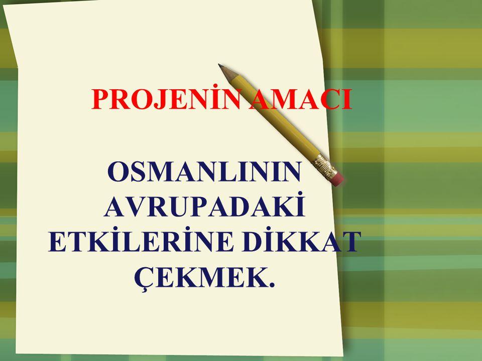 OSMANLININ AVRUPADAKİ ETKİLERİNE DİKKAT ÇEKMEK.