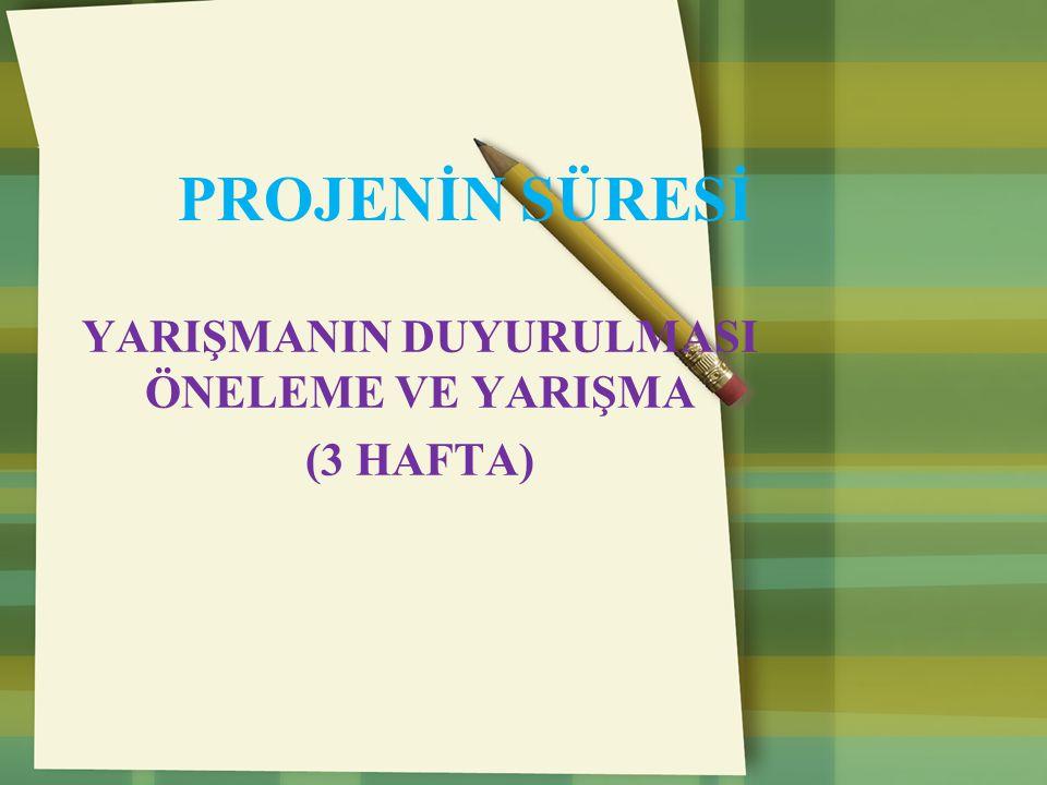 YARIŞMANIN DUYURULMASI ÖNELEME VE YARIŞMA (3 HAFTA)