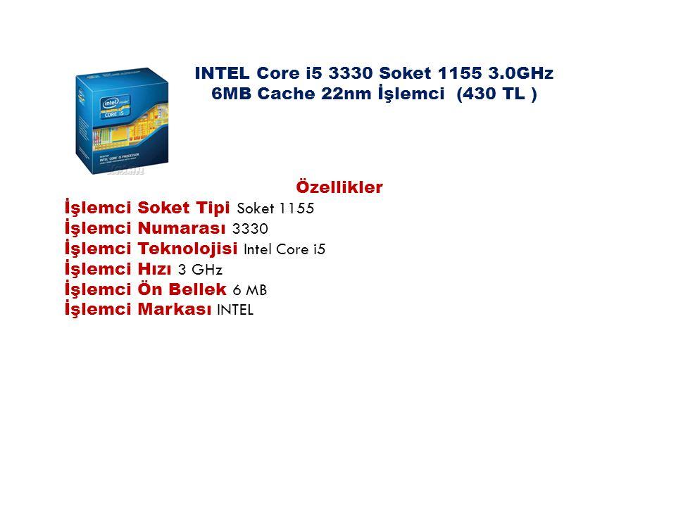 INTEL Core i5 3330 Soket 1155 3.0GHz 6MB Cache 22nm İşlemci (430 TL )