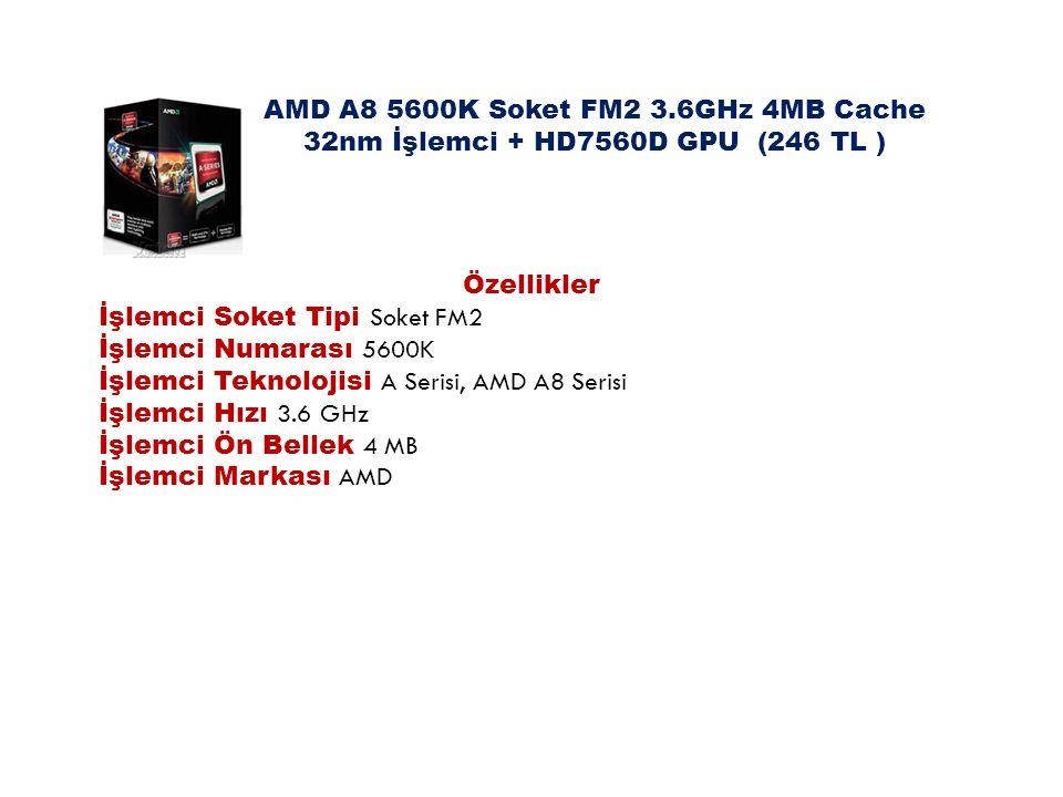 AMD A8 5600K Soket FM2 3.6GHz 4MB Cache 32nm İşlemci + HD7560D GPU (246 TL )