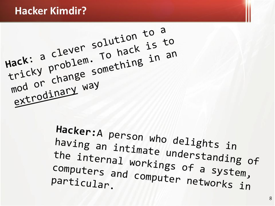 Hacker Kimdir Hack: a clever solution to a tricky problem. To hack is to mod or change something in an extrodinary way.