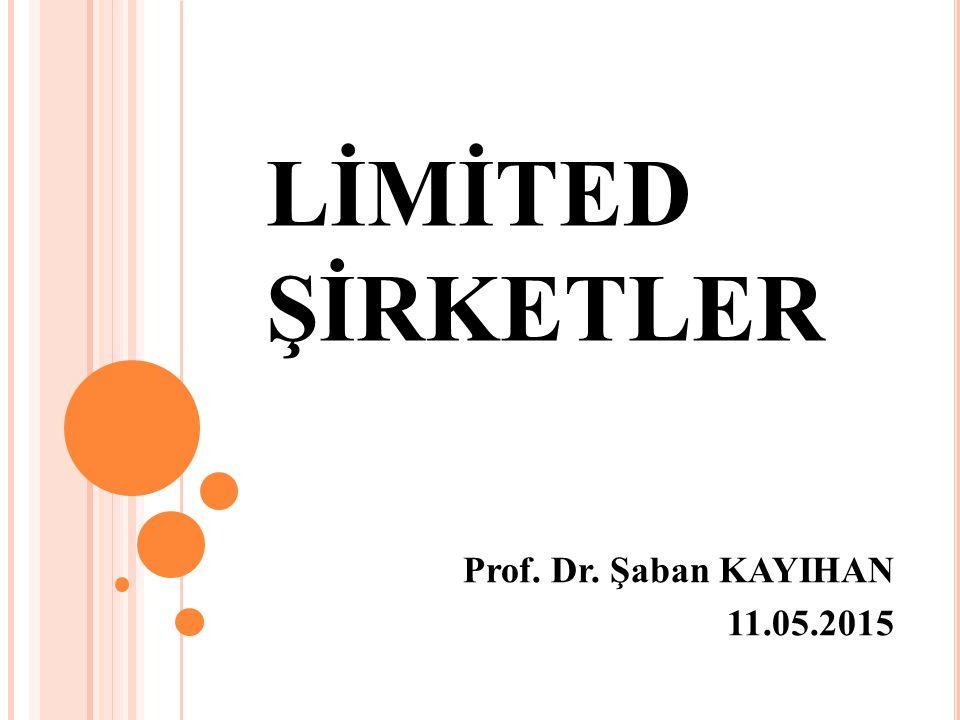 LİMİTED ŞİRKETLER Prof. Dr. Şaban KAYIHAN 11.05.2015