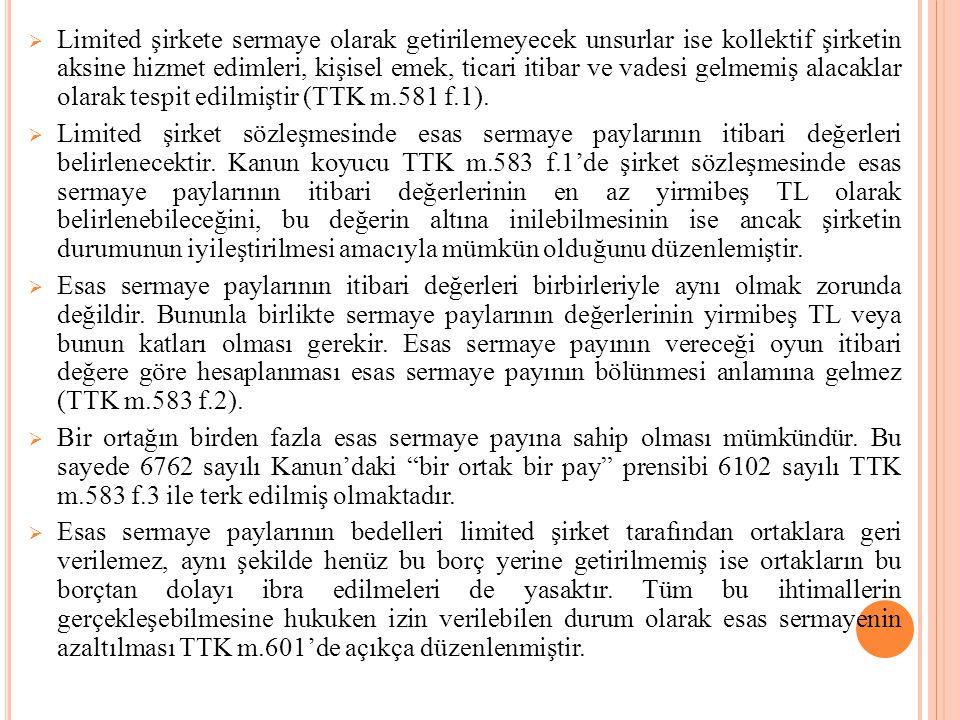Limited şirkete sermaye olarak getirilemeyecek unsurlar ise kollektif şirketin aksine hizmet edimleri, kişisel emek, ticari itibar ve vadesi gelmemiş alacaklar olarak tespit edilmiştir (TTK m.581 f.1).