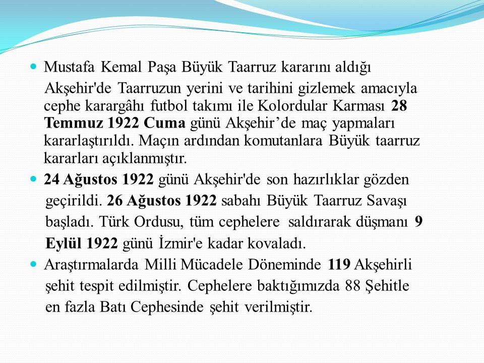 Mustafa Kemal Paşa Büyük Taarruz kararını aldığı