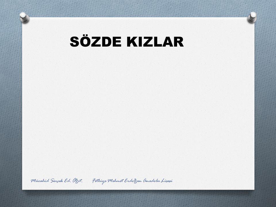 SÖZDE KIZLAR Mücahid Serçek Ed. Öğrt. Fethiye Mehmet Erdoğan Anadolu Lisesi