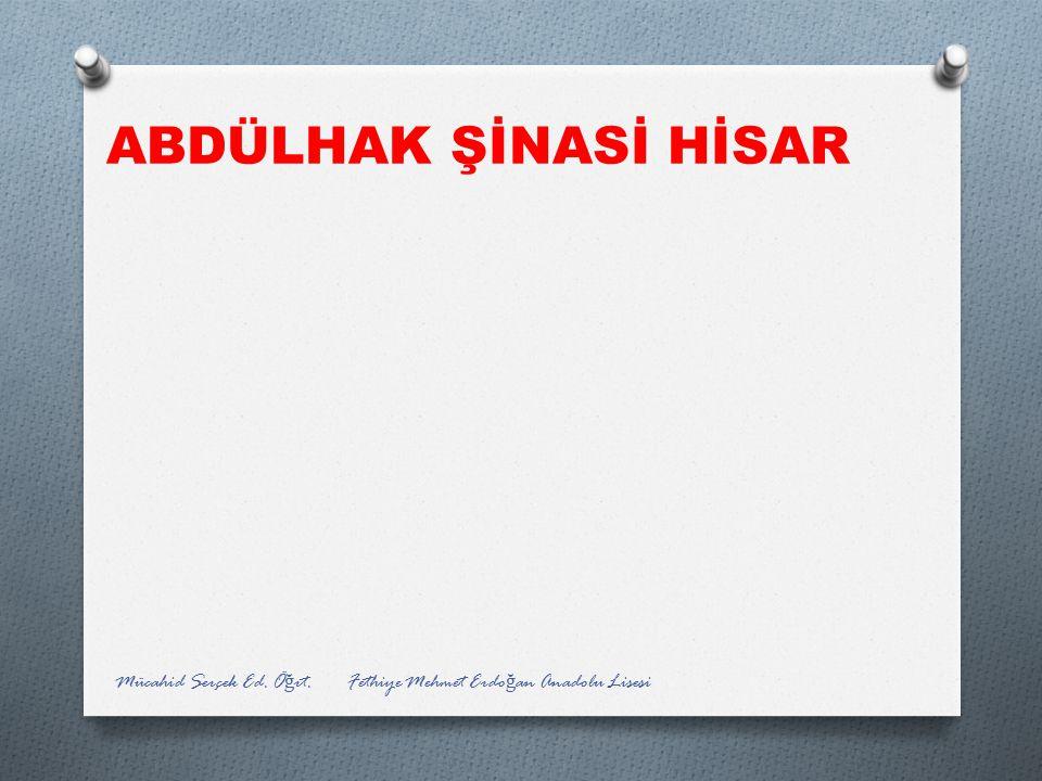 ABDÜLHAK ŞİNASİ HİSAR Mücahid Serçek Ed. Öğrt. Fethiye Mehmet Erdoğan Anadolu Lisesi