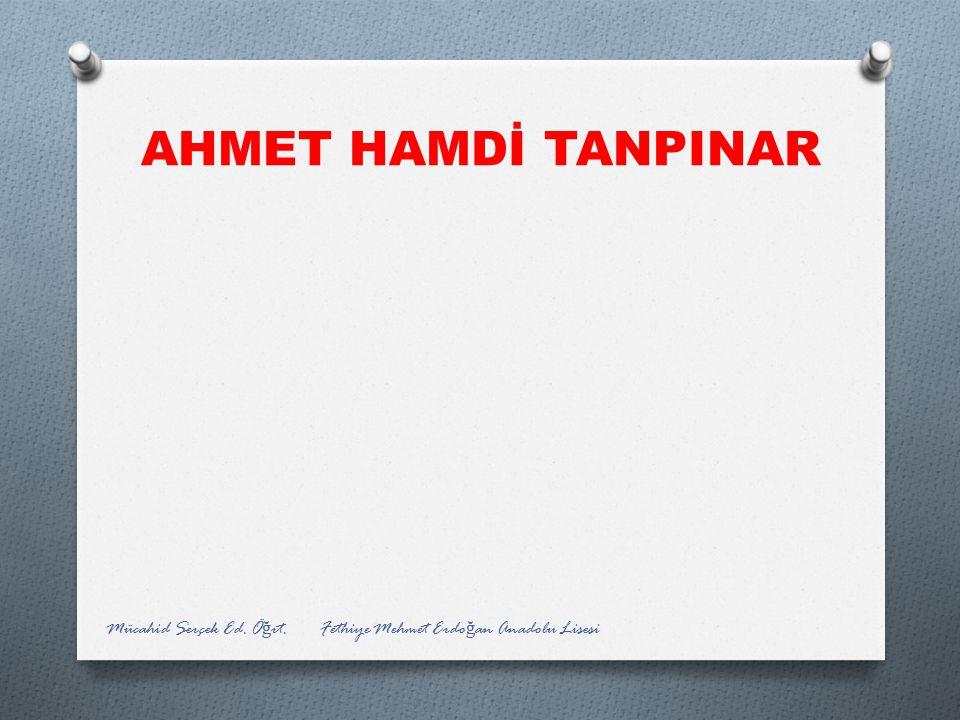 AHMET HAMDİ TANPINAR Mücahid Serçek Ed. Öğrt. Fethiye Mehmet Erdoğan Anadolu Lisesi