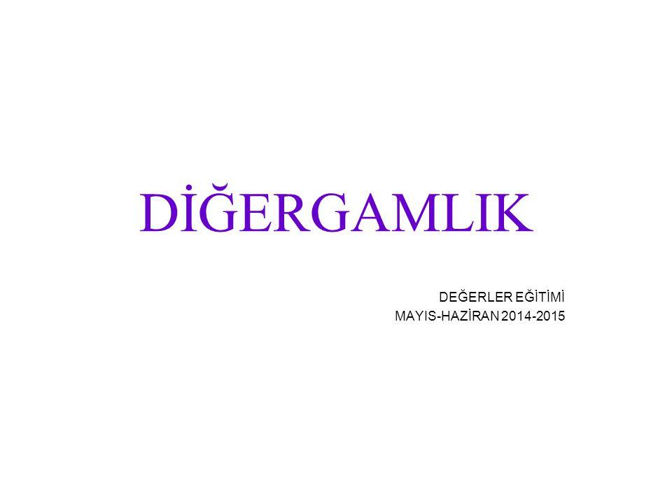 DEĞERLER EĞİTİMİ MAYIS-HAZİRAN 2014-2015