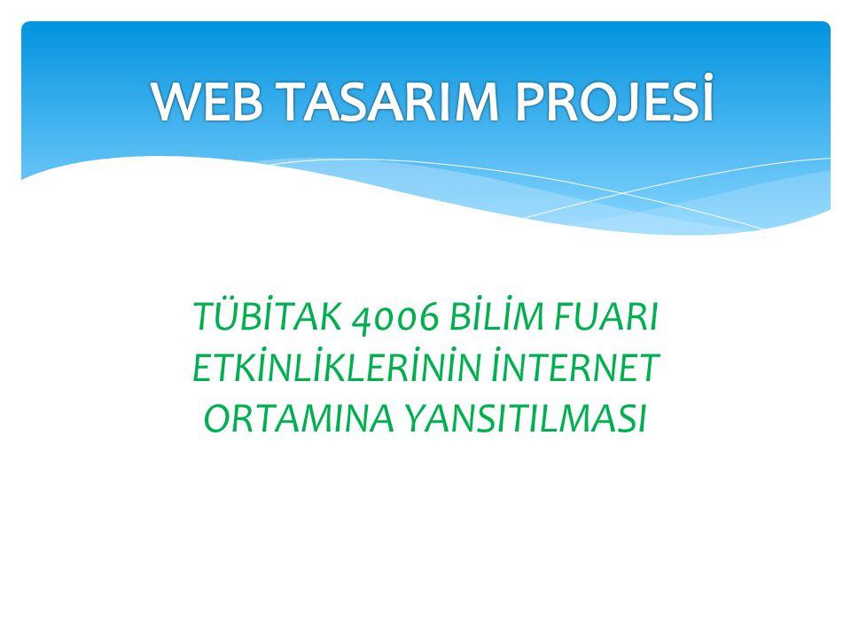 WEB TASARIM PROJESİ TÜBİTAK 4006 BİLİM FUARI ETKİNLİKLERİNİN İNTERNET ORTAMINA YANSITILMASI