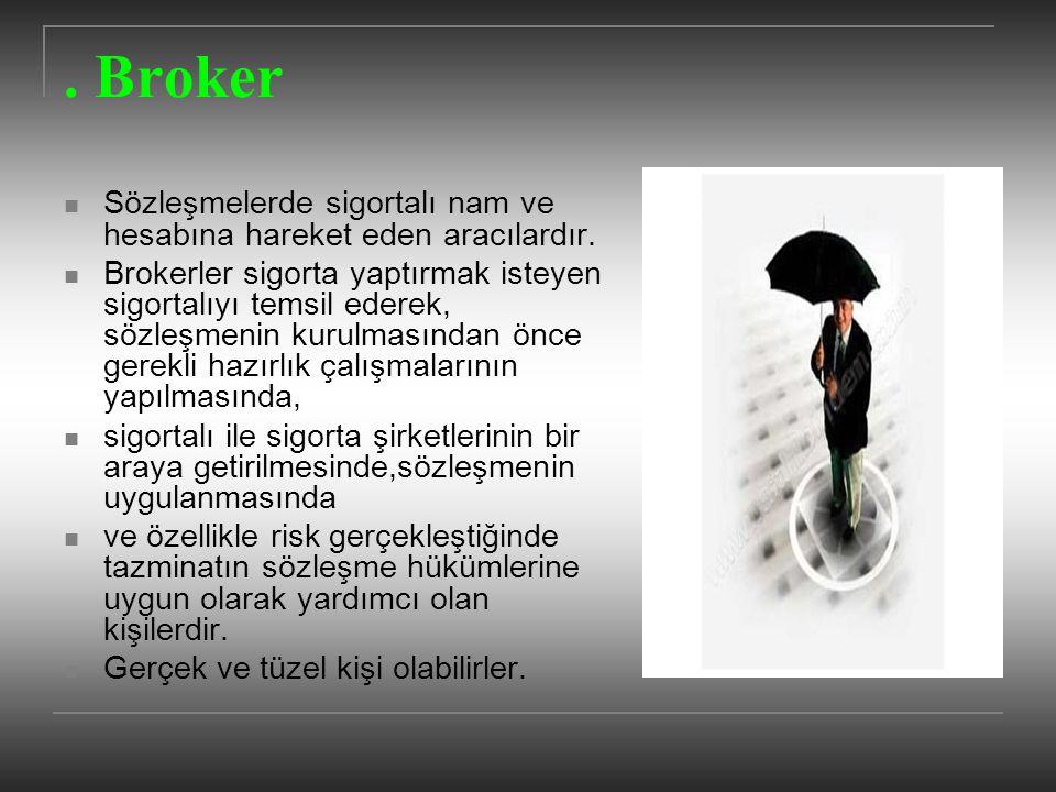 . Broker Sözleşmelerde sigortalı nam ve hesabına hareket eden aracılardır.