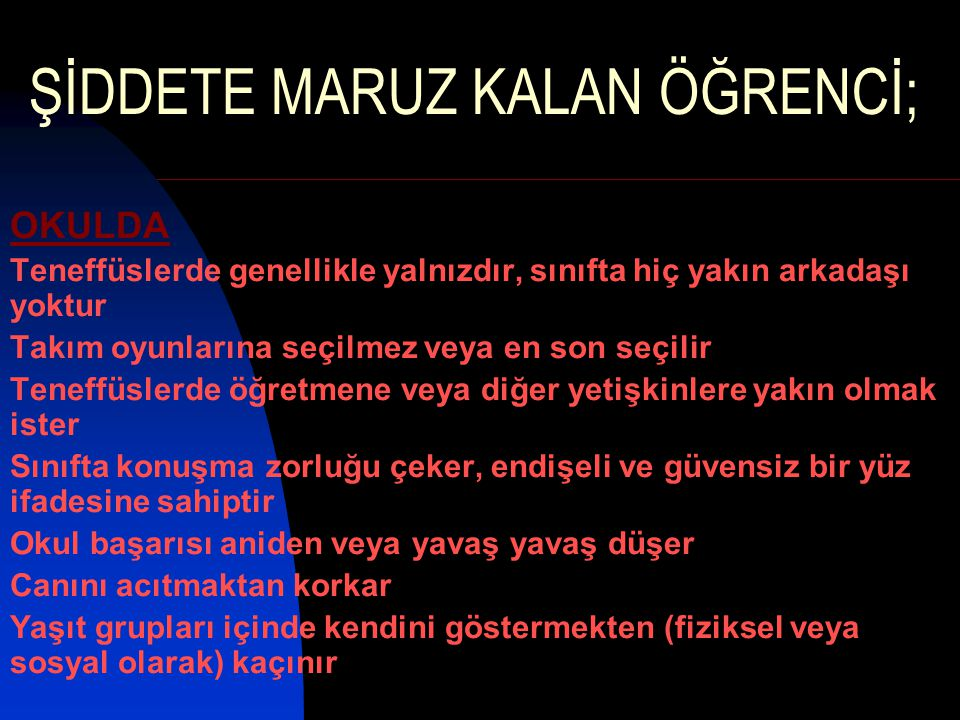 ŞİDDETE MARUZ KALAN ÖĞRENCİ;