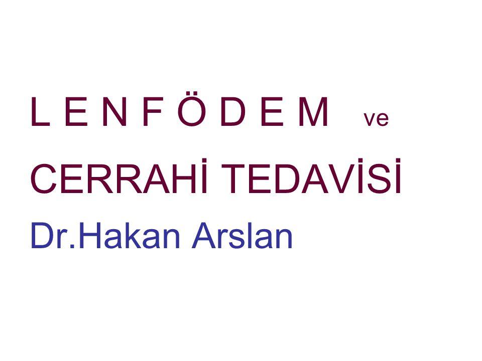 L E N F Ö D E M ve CERRAHİ TEDAVİSİ Dr.Hakan Arslan