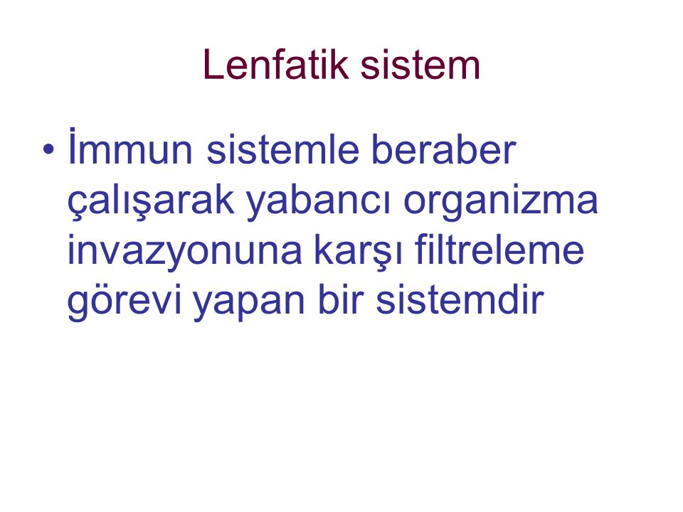 Lenfatik sistem İmmun sistemle beraber çalışarak yabancı organizma invazyonuna karşı filtreleme görevi yapan bir sistemdir.