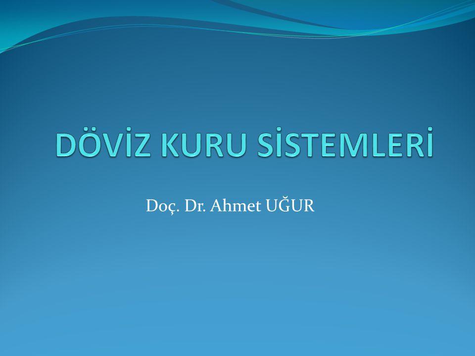 DÖVİZ KURU SİSTEMLERİ Doç. Dr. Ahmet UĞUR