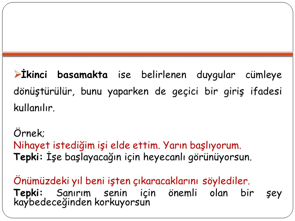 İkinci basamakta ise belirlenen duygular cümleye dönüştürülür, bunu yaparken de geçici bir giriş ifadesi kullanılır.
