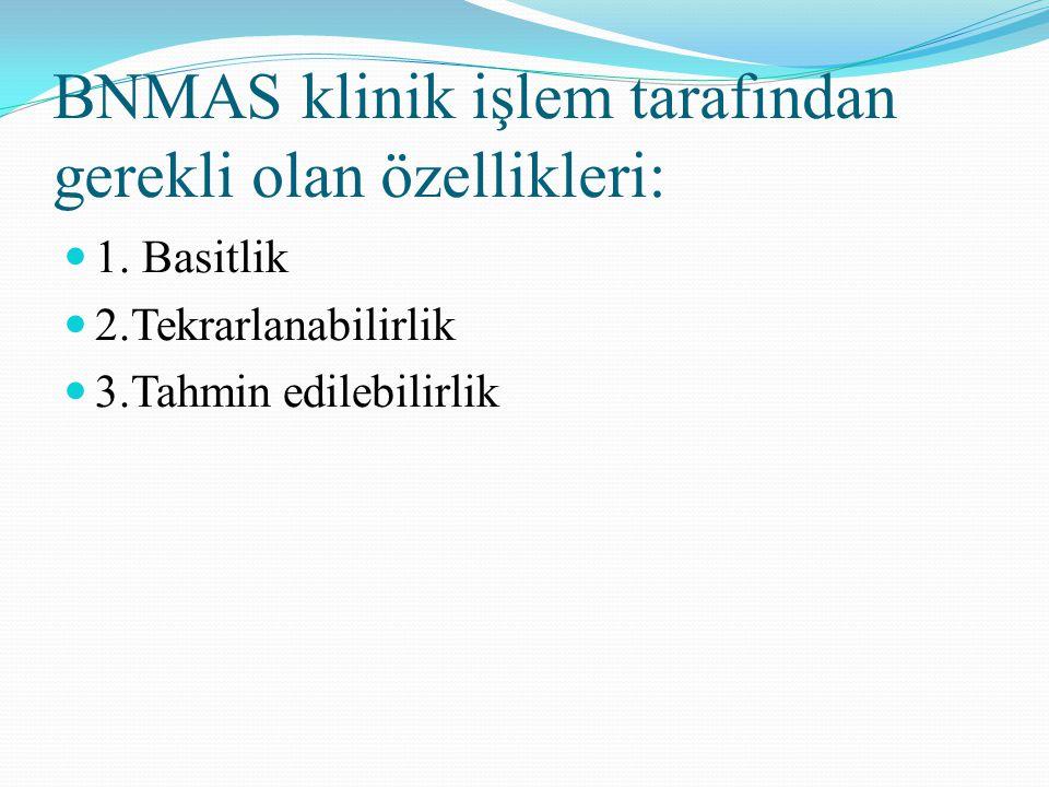 BNMAS klinik işlem tarafından gerekli olan özellikleri: