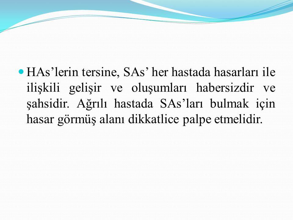 HAs'lerin tersine, SAs' her hastada hasarları ile ilişkili gelişir ve oluşumları habersizdir ve şahsidir.