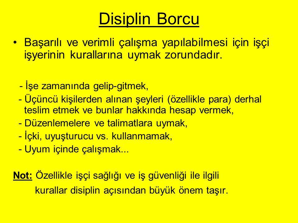 Disiplin Borcu Başarılı ve verimli çalışma yapılabilmesi için işçi işyerinin kurallarına uymak zorundadır.