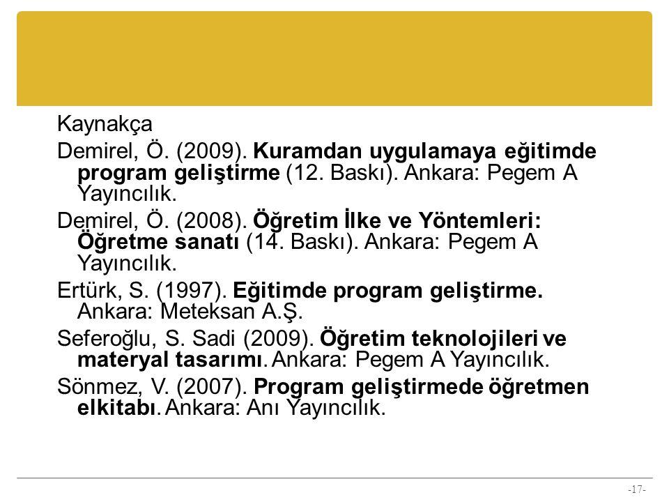 Kaynakça Demirel, Ö. (2009). Kuramdan uygulamaya eğitimde program geliştirme (12.
