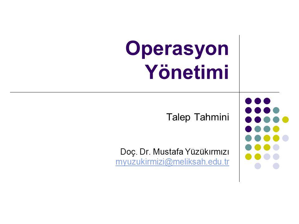 Operasyon Yönetimi Talep Tahmini Doç. Dr. Mustafa Yüzükırmızı