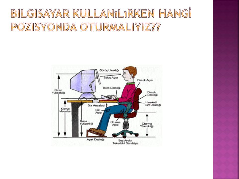 Bilgisayar kullanılırken HANGİ pozisyonDA OTURMALIYIZ