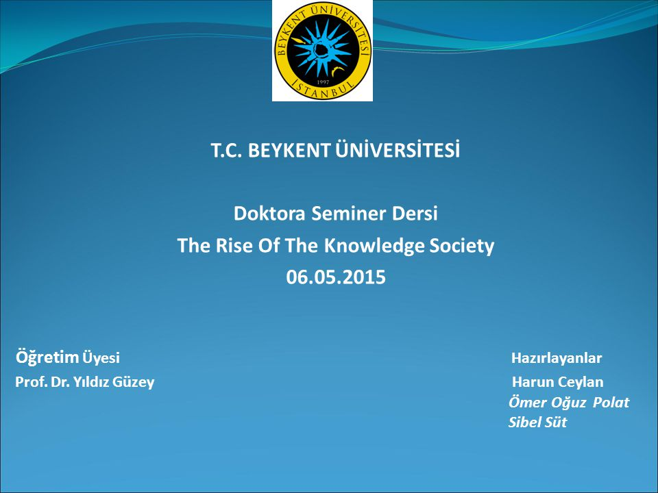 T.C. BEYKENT ÜNİVERSİTESİ The Rise Of The Knowledge Society