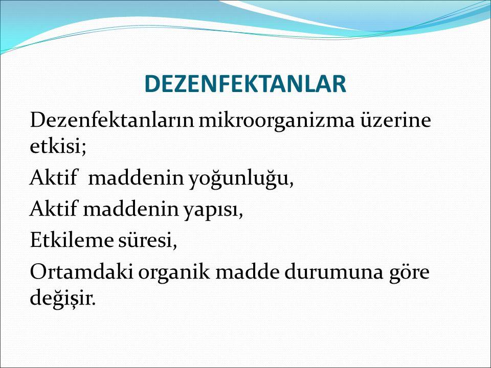 DEZENFEKTANLAR Dezenfektanların mikroorganizma üzerine etkisi;
