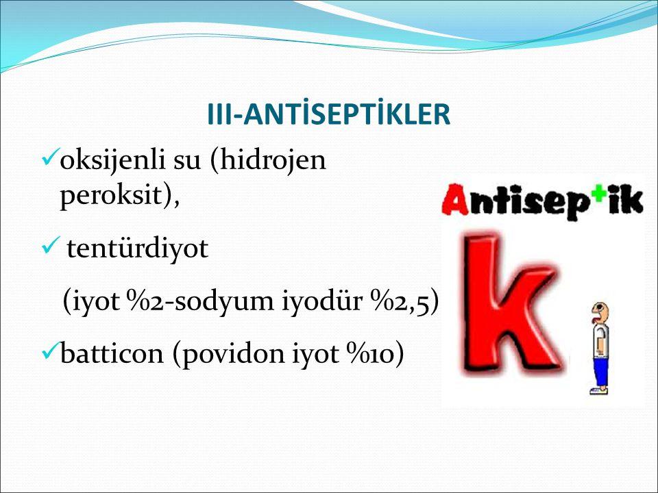 III-ANTİSEPTİKLER oksijenli su (hidrojen peroksit), tentürdiyot