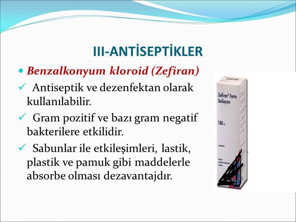 III-ANTİSEPTİKLER Benzalkonyum kloroid (Zefiran)