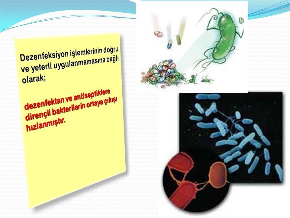 Dezenfeksiyon işlemlerinin doğru ve yeterli uygulanmamasına bağlı olarak; dezenfektan ve antiseptiklere dirençli bakterilerin ortaya çıkışı hızlanmıştır.