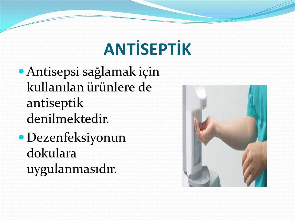 ANTİSEPTİK Antisepsi sağlamak için kullanılan ürünlere de antiseptik denilmektedir.
