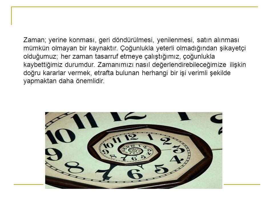 Zaman; yerine konması, geri döndürülmesi, yenilenmesi, satın alınması mümkün olmayan bir kaynaktır.