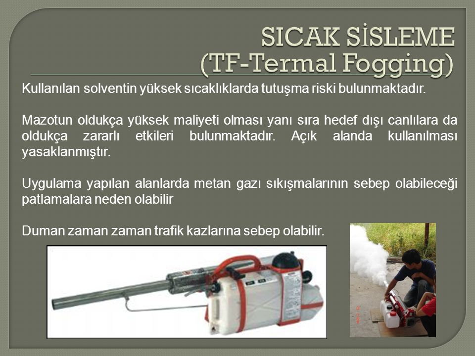 SICAK SİSLEME (TF-Termal Fogging)