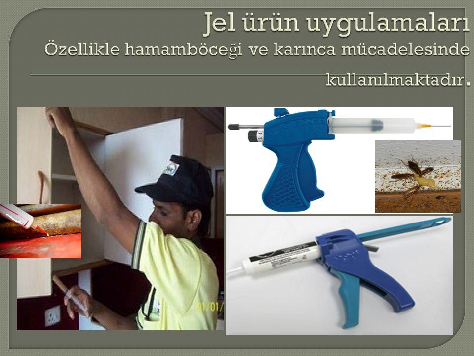Jel ürün uygulamaları Özellikle hamamböceği ve karınca mücadelesinde kullanılmaktadır.