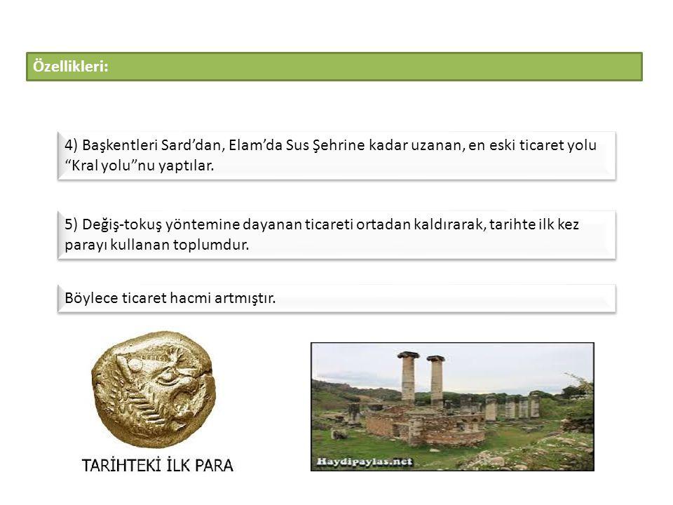 Özellikleri: 4) Başkentleri Sard'dan, Elam'da Sus Şehrine kadar uzanan, en eski ticaret yolu Kral yolu nu yaptılar.