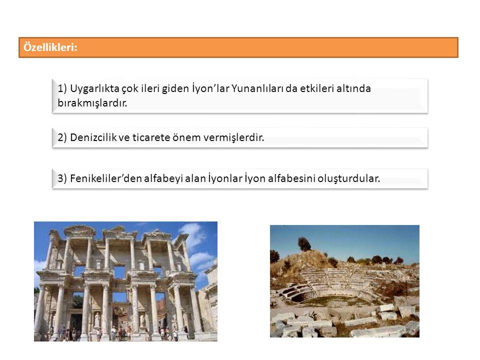 Özellikleri: 1) Uygarlıkta çok ileri giden İyon'lar Yunanlıları da etkileri altında bırakmışlardır.