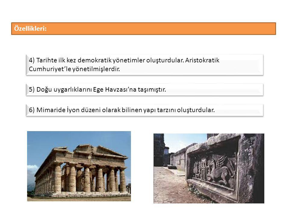 Özellikleri: 4) Tarihte ilk kez demokratik yönetimler oluşturdular. Aristokratik Cumhuriyet'le yönetilmişlerdir.