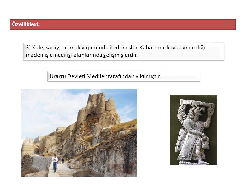 Özellikleri: 3) Kale, saray, tapmak yapımında ilerlemişler. Kabartma, kaya oymacılığı maden işlemeciliği alanlarında gelişmişlerdir.