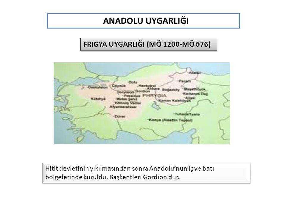 ANADOLU UYGARLIĞI FRIGYA UYGARLIĞI (MÖ 1200-MÖ 676)