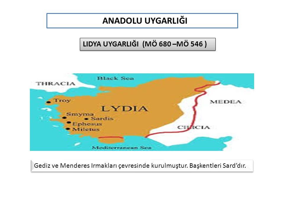 ANADOLU UYGARLIĞI LIDYA UYGARLIĞI (MÖ 680 –MÖ 546 )